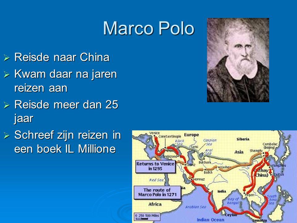 Marco Polo  Reisde naar China  Kwam daar na jaren reizen aan  Reisde meer dan 25 jaar  Schreef zijn reizen in een boek IL Millione