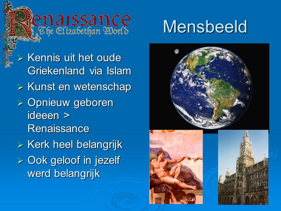 Mensbeeld Mensbeeld  Kennis uit het oude Griekenland via Islam  Kunst en wetenschap  Opnieuw geboren ideeen > Renaissance  Kerk heel belangrijk  Ook geloof in jezelf werd belangrijk