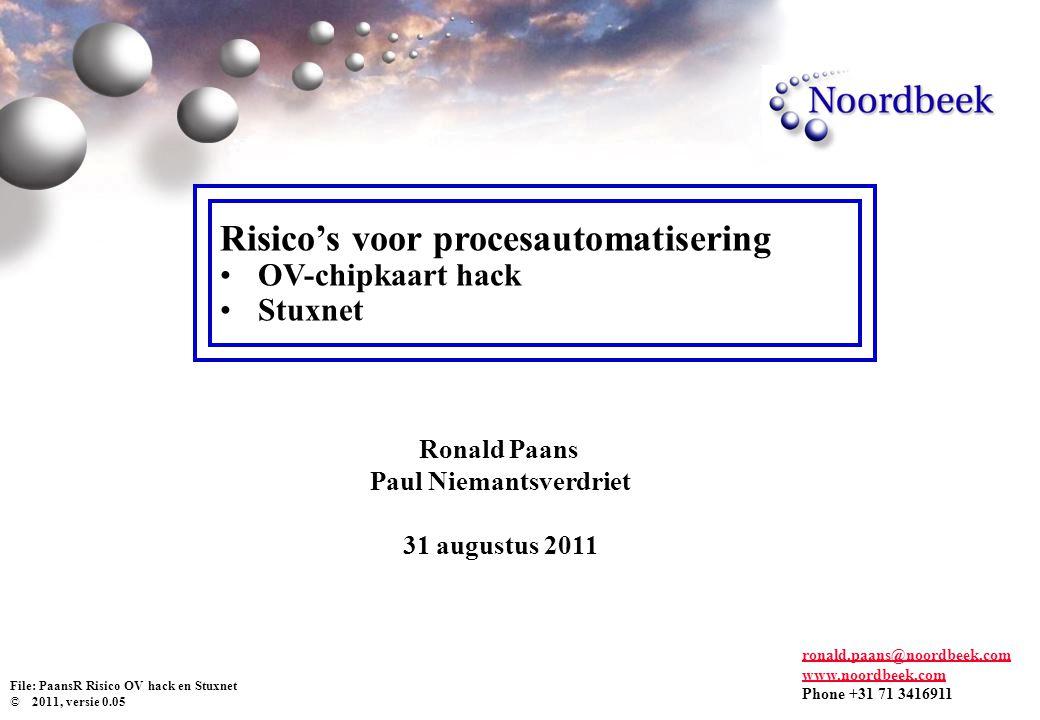 Risico's voor procesautomatisering OV-chipkaart hack Stuxnet File: PaansR Risico OV hack en Stuxnet © 2011, versie 0.05 ronald.paans@noordbeek.com www