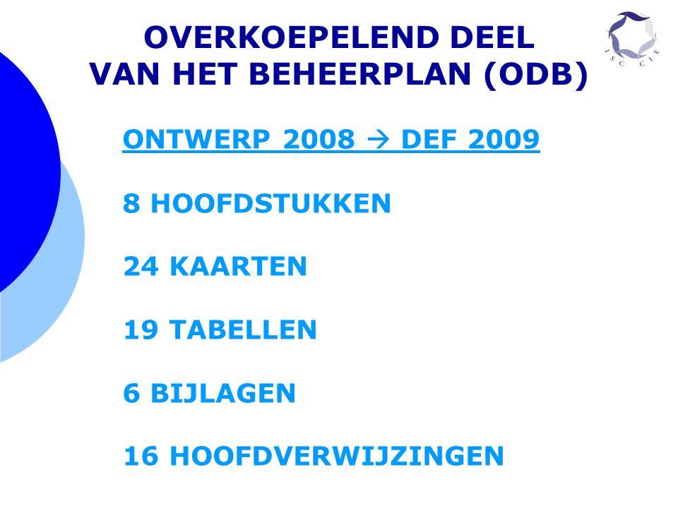 OVERKOEPELEND DEEL VAN HET BEHEERPLAN (ODB) ONTWERP 2008  DEF 2009 8 HOOFDSTUKKEN 24 KAARTEN 19 TABELLEN 6 BIJLAGEN 16 HOOFDVERWIJZINGEN