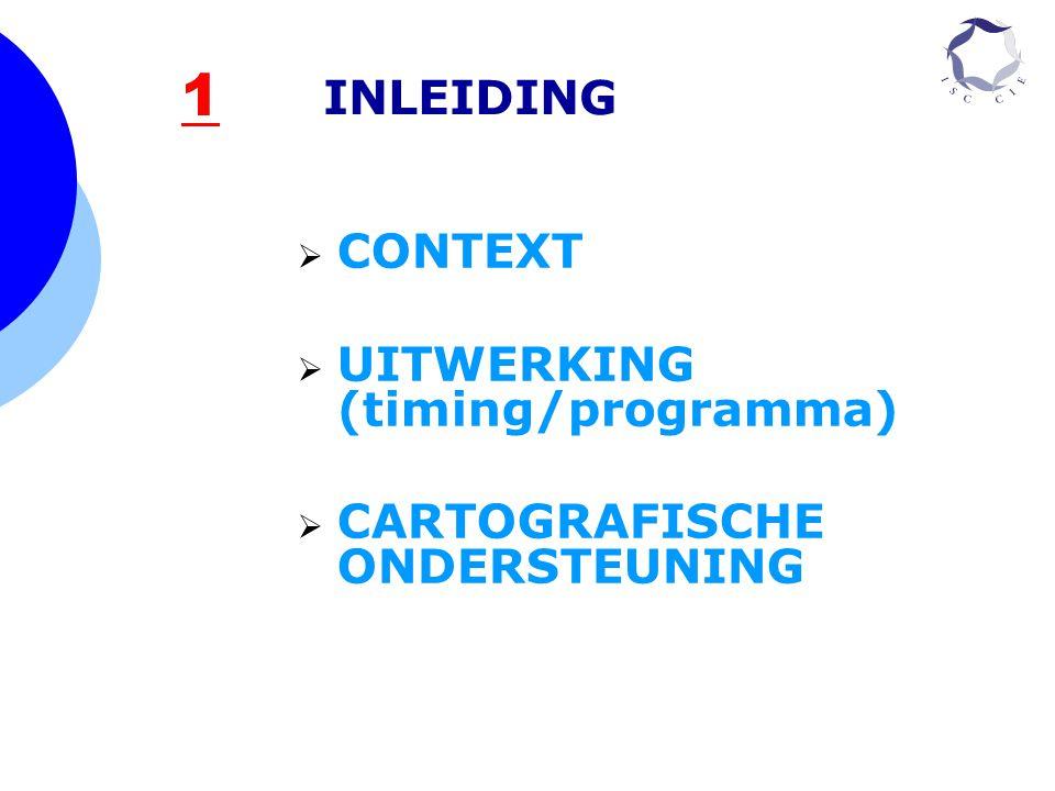 1 INLEIDING  CONTEXT  UITWERKING (timing/programma)  CARTOGRAFISCHE ONDERSTEUNING 1