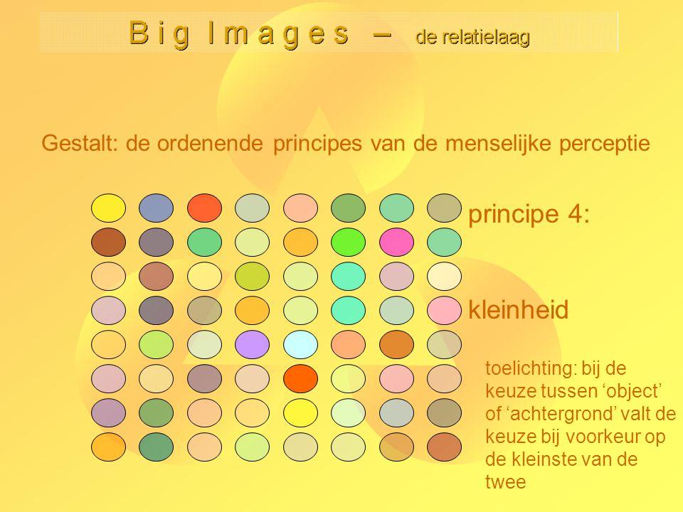 principe 4: kleinheid toelichting: bij de keuze tussen 'object' of 'achtergrond' valt de keuze bij voorkeur op de kleinste van de twee