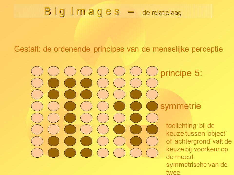 principe 5: symmetrie toelichting: bij de keuze tussen 'object' of 'achtergrond' valt de keuze bij voorkeur op de meest symmetrische van de twee