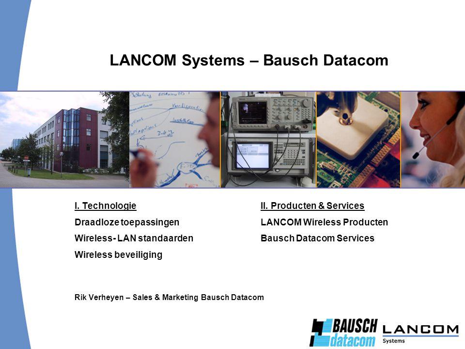 I. TechnologieII. Producten & Services Draadloze toepassingen LANCOM Wireless Producten Wireless- LAN standaarden Bausch Datacom Services Wireless bev
