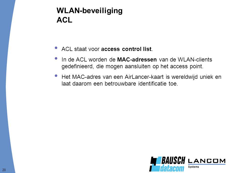 20 WLAN-beveiliging ACL  ACL staat voor access control list.  In de ACL worden de MAC-adressen van de WLAN-clients gedefinieerd, die mogen aansluite