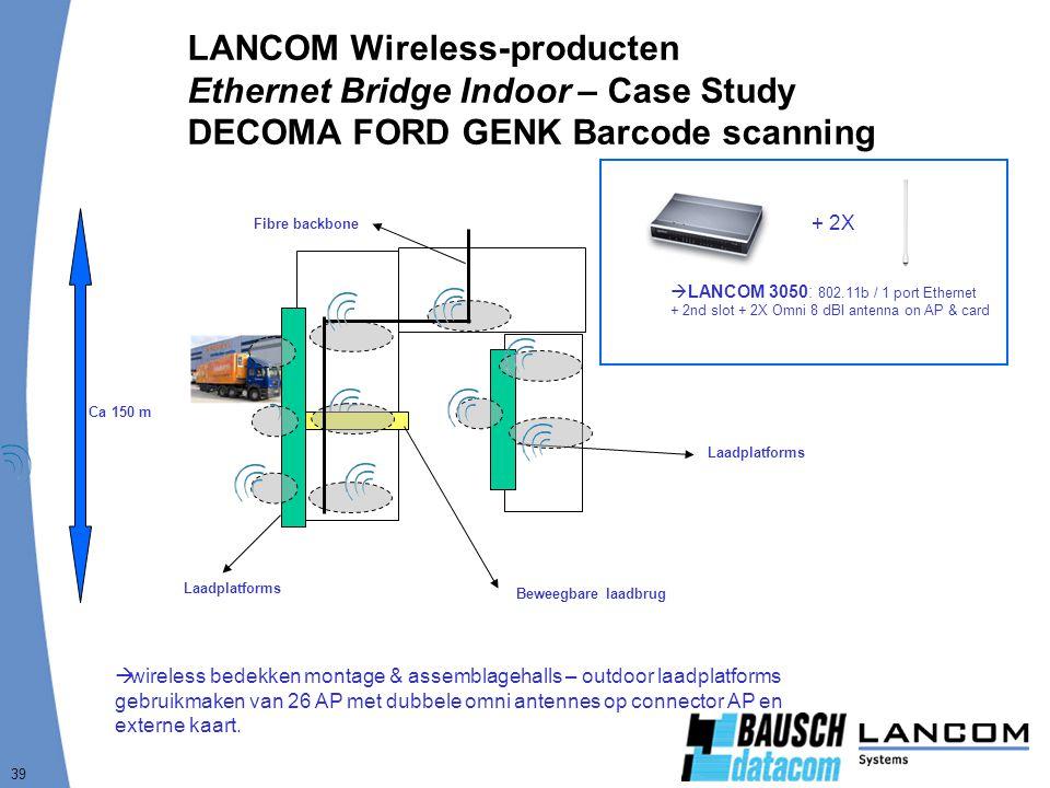 39 LANCOM Wireless-producten Ethernet Bridge Indoor – Case Study DECOMA FORD GENK Barcode scanning  wireless bedekken montage & assemblagehalls – outdoor laadplatforms gebruikmaken van 26 AP met dubbele omni antennes op connector AP en externe kaart.
