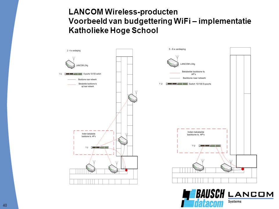 40 LANCOM Wireless-producten Voorbeeld van budgettering WiFi – implementatie Katholieke Hoge School