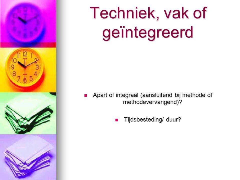 Techniek, vak of geïntegreerd Apart of integraal (aansluitend bij methode of methodevervangend).