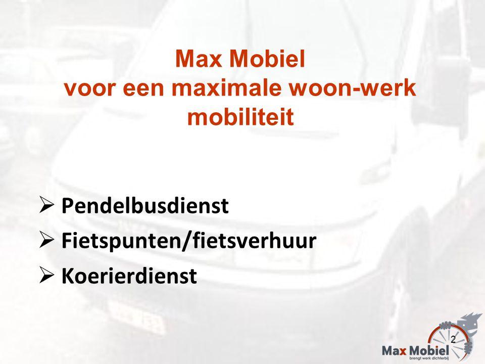 Max Mobiel voor een maximale woon-werk mobiliteit  Pendelbusdienst  Fietspunten/fietsverhuur  Koerierdienst 2