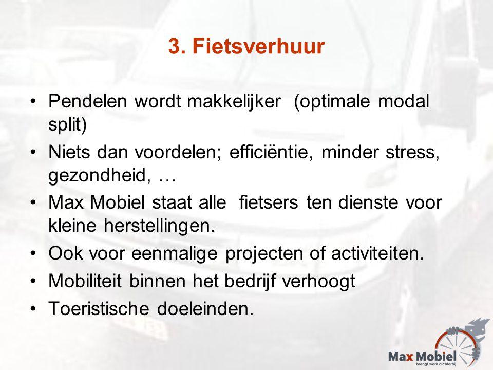 3. Fietsverhuur Pendelen wordt makkelijker (optimale modal split) Niets dan voordelen; efficiëntie, minder stress, gezondheid, … Max Mobiel staat alle