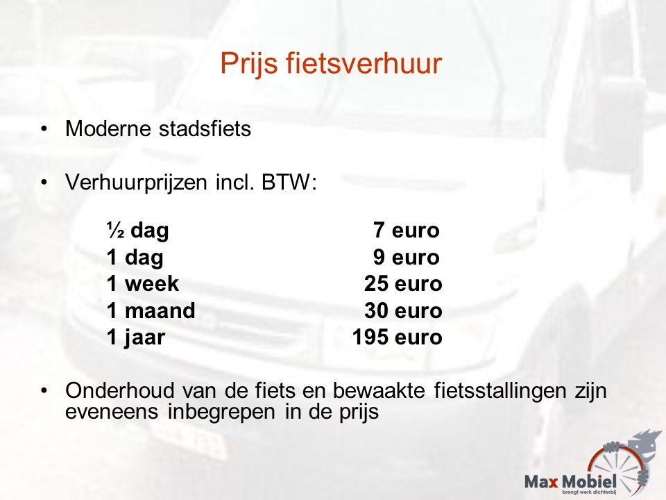 Prijs fietsverhuur Moderne stadsfiets Verhuurprijzen incl. BTW: ½ dag7 euro 1 dag 9 euro 1 week 25 euro 1 maand 30 euro 1 jaar 195 euro Onderhoud van