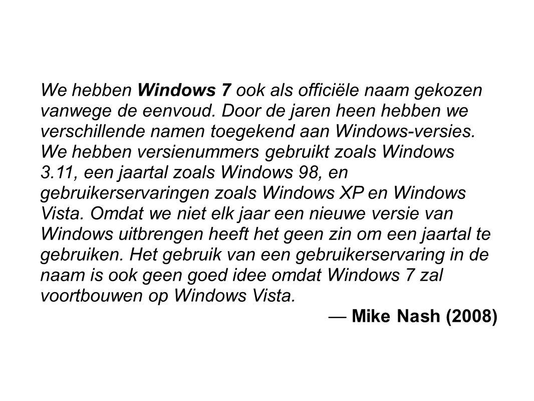 We hebben Windows 7 ook als officiële naam gekozen vanwege de eenvoud.