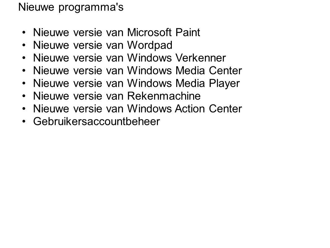 Nieuwe programma s Nieuwe versie van Microsoft Paint Nieuwe versie van Wordpad Nieuwe versie van Windows Verkenner Nieuwe versie van Windows Media Center Nieuwe versie van Windows Media Player Nieuwe versie van Rekenmachine Nieuwe versie van Windows Action Center Gebruikersaccountbeheer