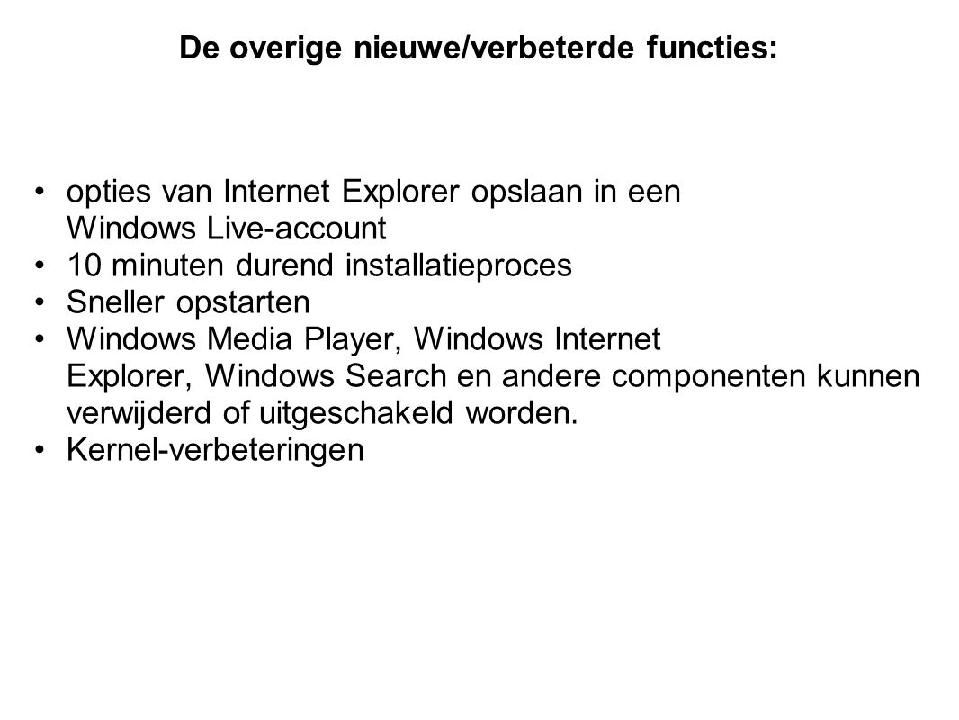 opties van Internet Explorer opslaan in een Windows Live-account 10 minuten durend installatieproces Sneller opstarten Windows Media Player, Windows Internet Explorer, Windows Search en andere componenten kunnen verwijderd of uitgeschakeld worden.