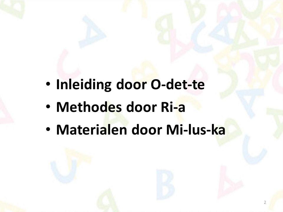 2 Inleiding door O-det-te Methodes door Ri-a Materialen door Mi-lus-ka