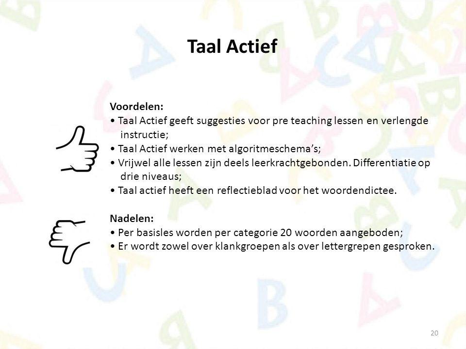 20 Taal Actief Voordelen: Taal Actief geeft suggesties voor pre teaching lessen en verlengde instructie; Taal Actief werken met algoritmeschema's; Vri