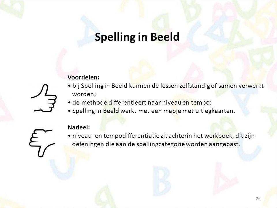 26 Spelling in Beeld Voordelen: bij Spelling in Beeld kunnen de lessen zelfstandig of samen verwerkt worden; de methode differentieert naar niveau en