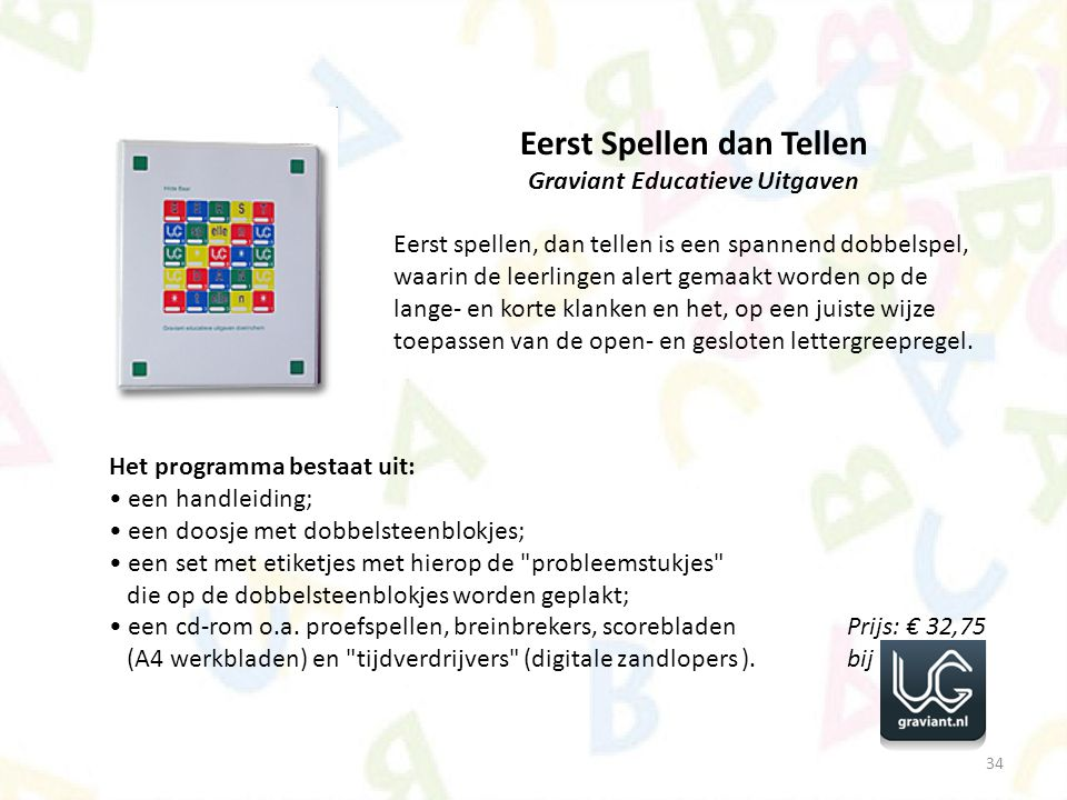 34 Eerst Spellen dan Tellen Graviant Educatieve Uitgaven Eerst spellen, dan tellen is een spannend dobbelspel, waarin de leerlingen alert gemaakt word