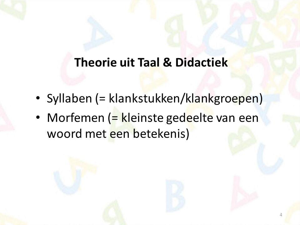 4 Theorie uit Taal & Didactiek Syllaben (= klankstukken/klankgroepen) Morfemen (= kleinste gedeelte van een woord met een betekenis)