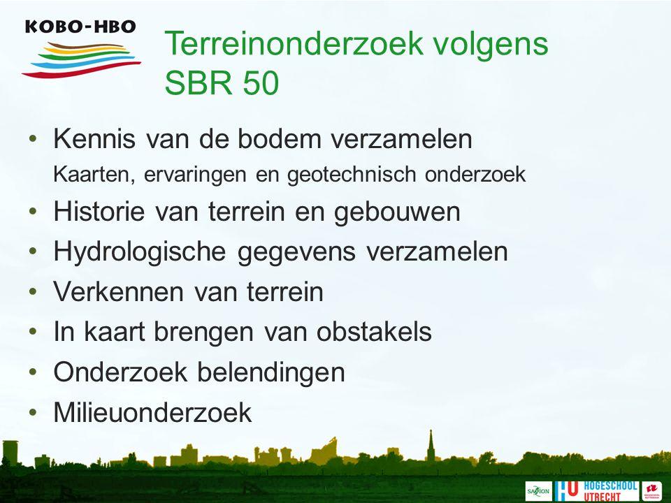 Terreinonderzoek volgens SBR 50 Kennis van de bodem verzamelen Kaarten, ervaringen en geotechnisch onderzoek Historie van terrein en gebouwen Hydrolog