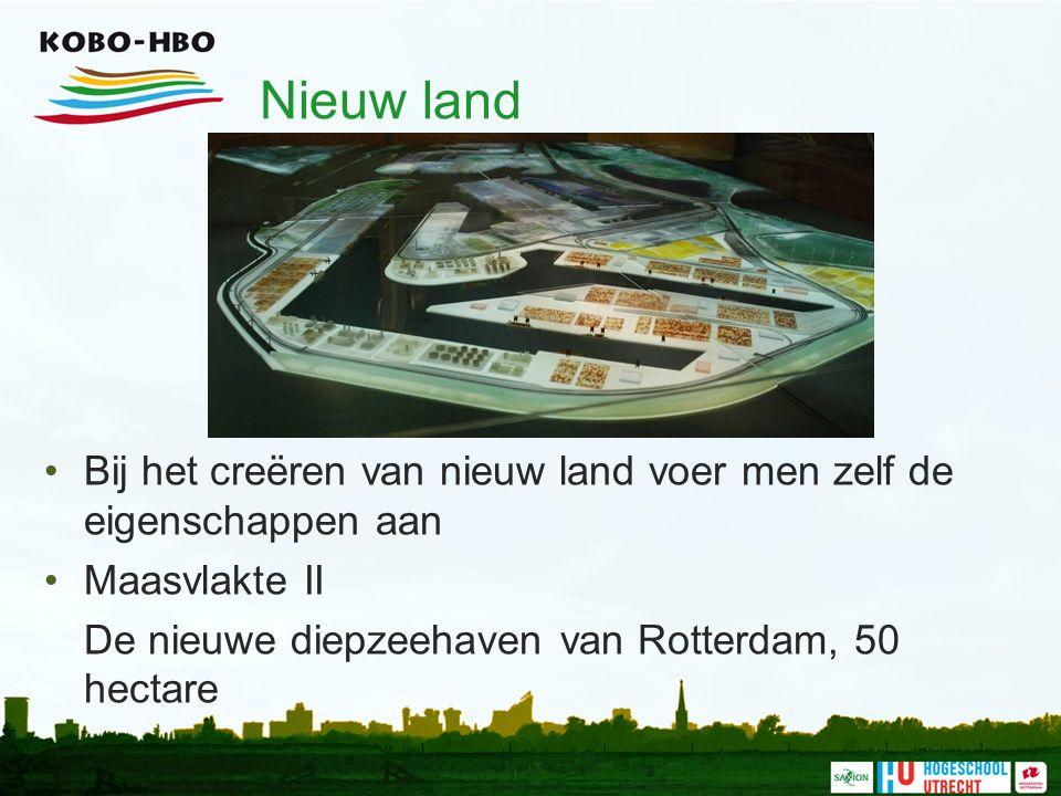Nieuw land Bij het creëren van nieuw land voer men zelf de eigenschappen aan Maasvlakte II De nieuwe diepzeehaven van Rotterdam, 50 hectare