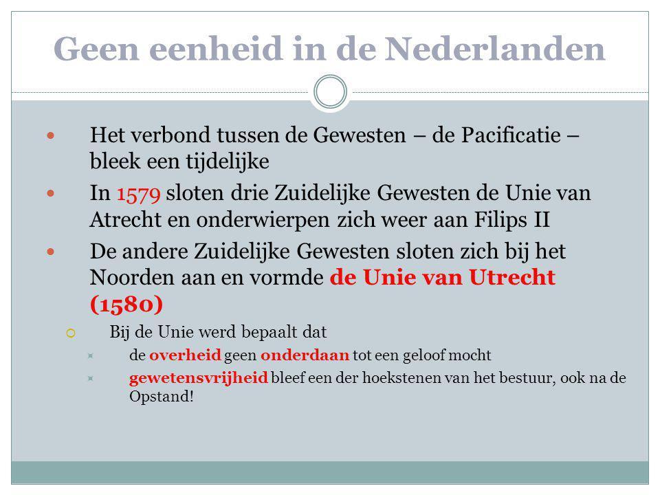 Geen eenheid in de Nederlanden Het verbond tussen de Gewesten – de Pacificatie – bleek een tijdelijke In 1579 sloten drie Zuidelijke Gewesten de Unie