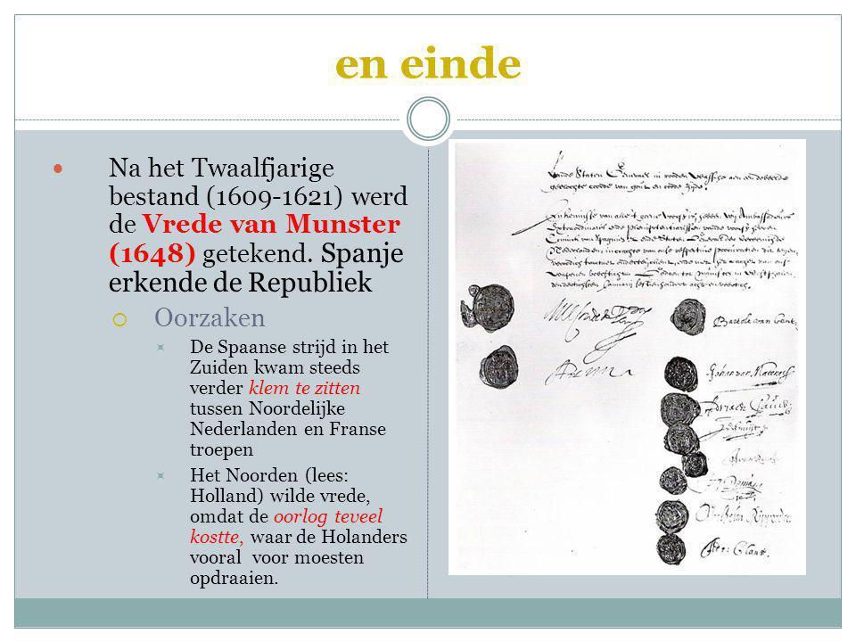 en einde Na het Twaalfjarige bestand (1609-1621) werd de Vrede van Munster (1648) getekend. Spanje erkende de Republiek  Oorzaken  De Spaanse strijd