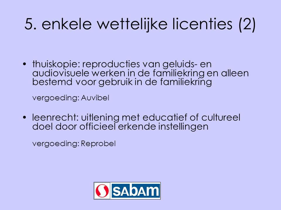 5. enkele wettelijke licenties (2) thuiskopie: reproducties van geluids- en audiovisuele werken in de familiekring en alleen bestemd voor gebruik in d