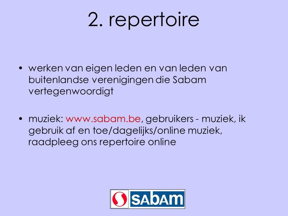 2. repertoire werken van eigen leden en van leden van buitenlandse verenigingen die Sabam vertegenwoordigt muziek: www.sabam.be, gebruikers - muziek,