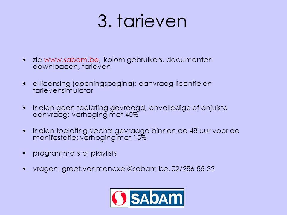 3. tarieven zie www.sabam.be, kolom gebruikers, documenten downloaden, tarieven e-licensing (openingspagina): aanvraag licentie en tarievensimulator i