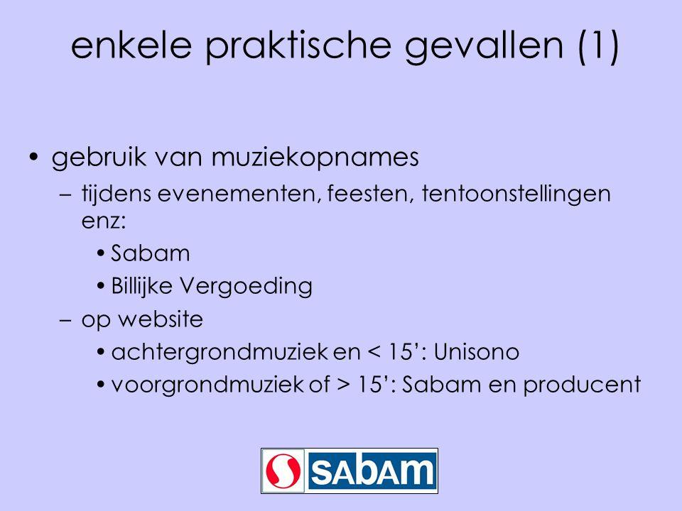 enkele praktische gevallen (1) gebruik van muziekopnames –tijdens evenementen, feesten, tentoonstellingen enz: Sabam Billijke Vergoeding –op website achtergrondmuziek en < 15': Unisono voorgrondmuziek of > 15': Sabam en producent