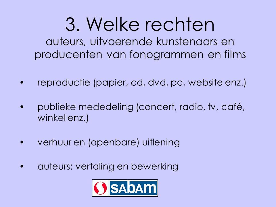 3. Welke rechten auteurs, uitvoerende kunstenaars en producenten van fonogrammen en films reproductie (papier, cd, dvd, pc, website enz.) publieke med