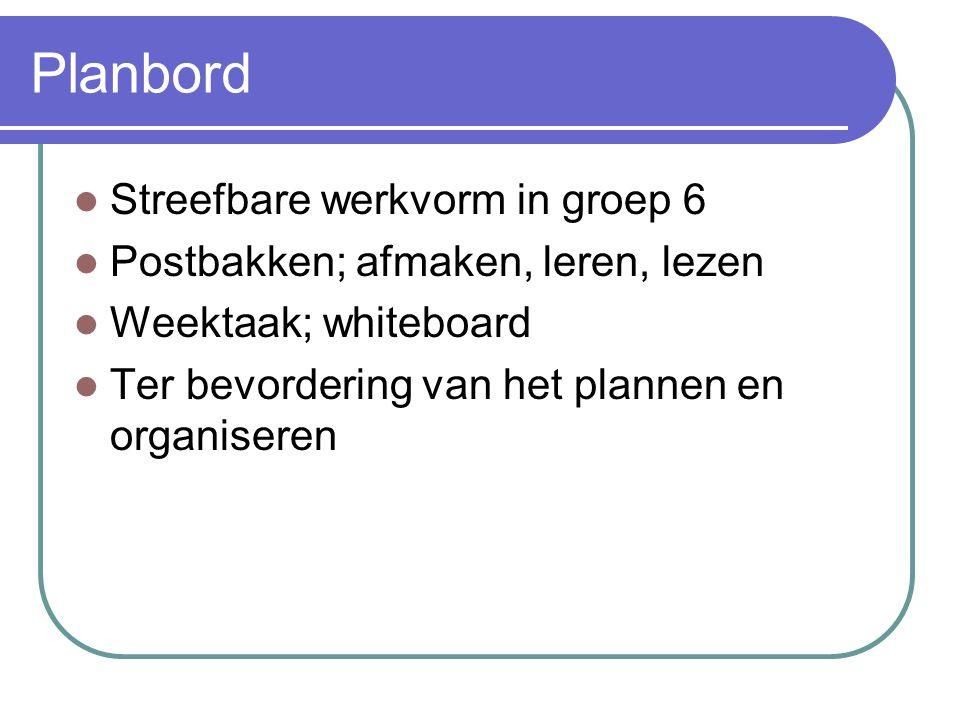 Planbord Streefbare werkvorm in groep 6 Postbakken; afmaken, leren, lezen Weektaak; whiteboard Ter bevordering van het plannen en organiseren
