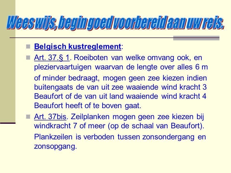 Belgisch kustreglement: Art. 37.§ 1. Roeiboten van welke omvang ook, en pleziervaartuigen waarvan de lengte over alles 6 m of minder bedraagt, mogen g