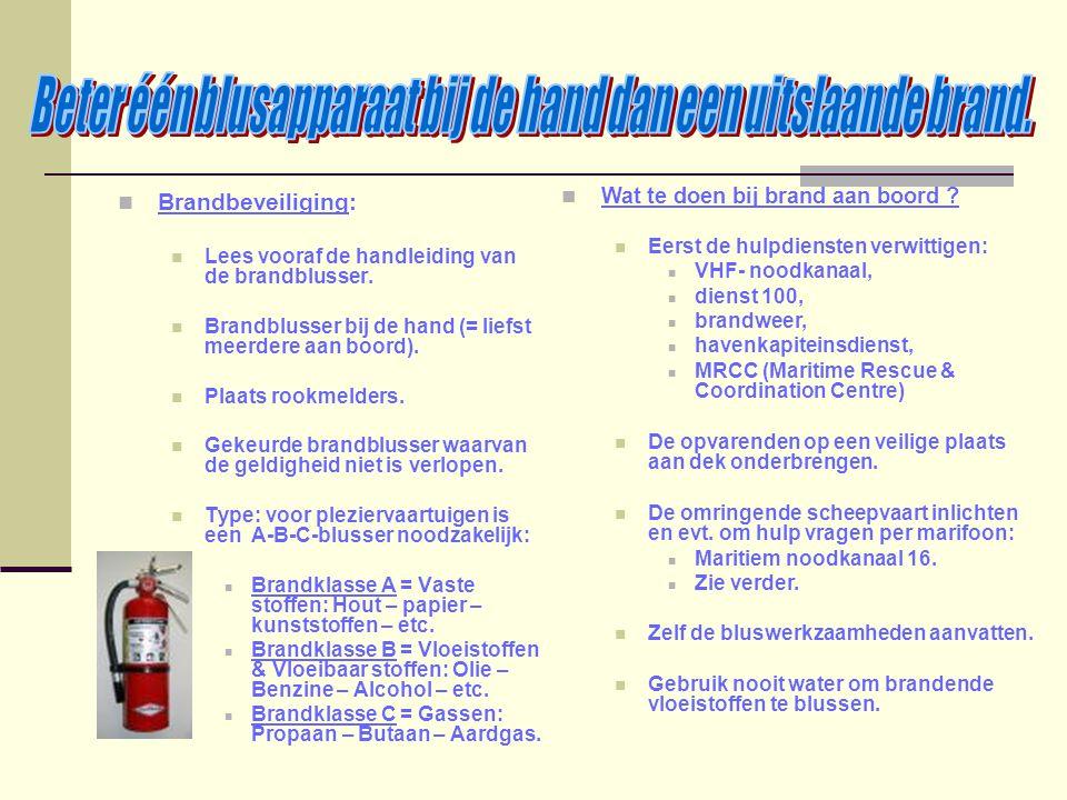 Brandbeveiliging: Lees vooraf de handleiding van de brandblusser. Brandblusser bij de hand (= liefst meerdere aan boord). Plaats rookmelders. Gekeurde