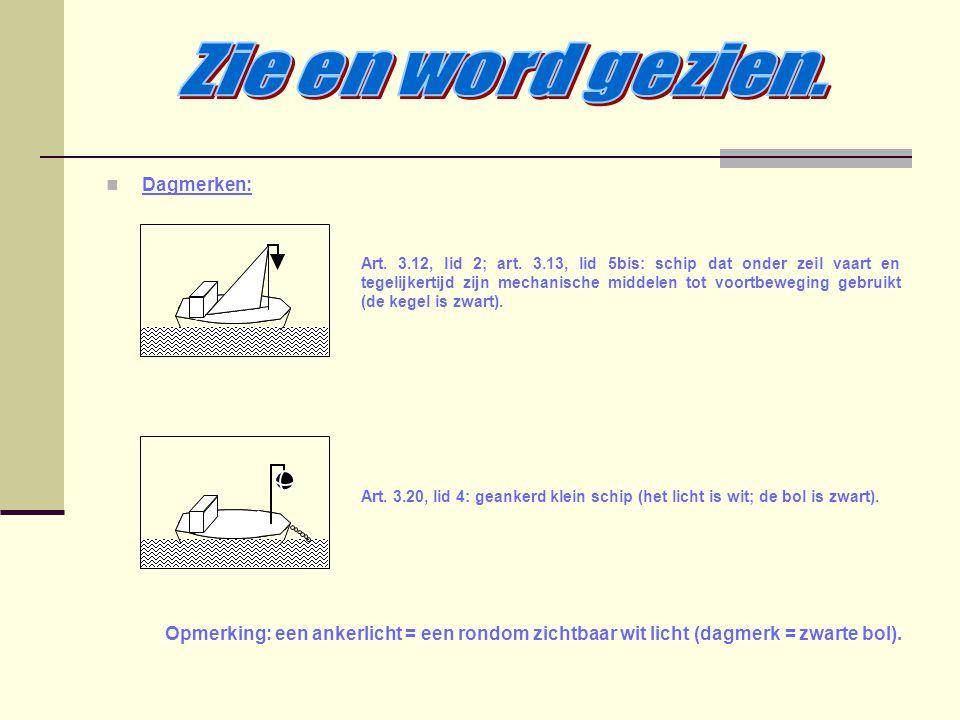 Dagmerken: Art. 3.12, lid 2; art. 3.13, lid 5bis: schip dat onder zeil vaart en tegelijkertijd zijn mechanische middelen tot voortbeweging gebruikt (d