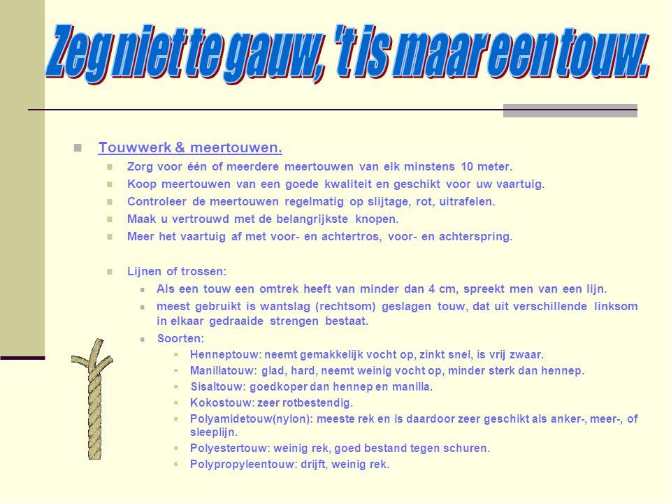 Touwwerk & meertouwen. Zorg voor één of meerdere meertouwen van elk minstens 10 meter. Koop meertouwen van een goede kwaliteit en geschikt voor uw vaa