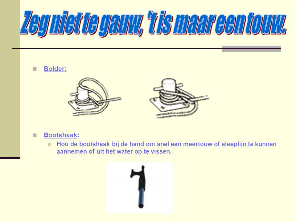Bolder: Bootshaak: Hou de bootshaak bij de hand om snel een meertouw of sleeplijn te kunnen aannemen of uit het water op te vissen.