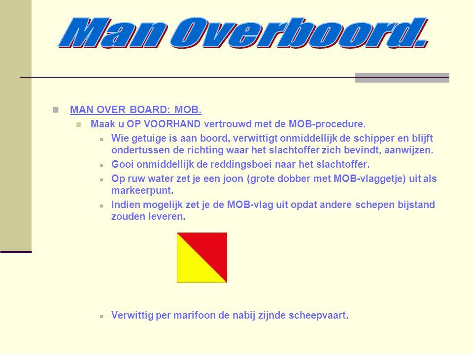 MAN OVER BOARD: MOB. Maak u OP VOORHAND vertrouwd met de MOB-procedure. Wie getuige is aan boord, verwittigt onmiddellijk de schipper en blijft ondert