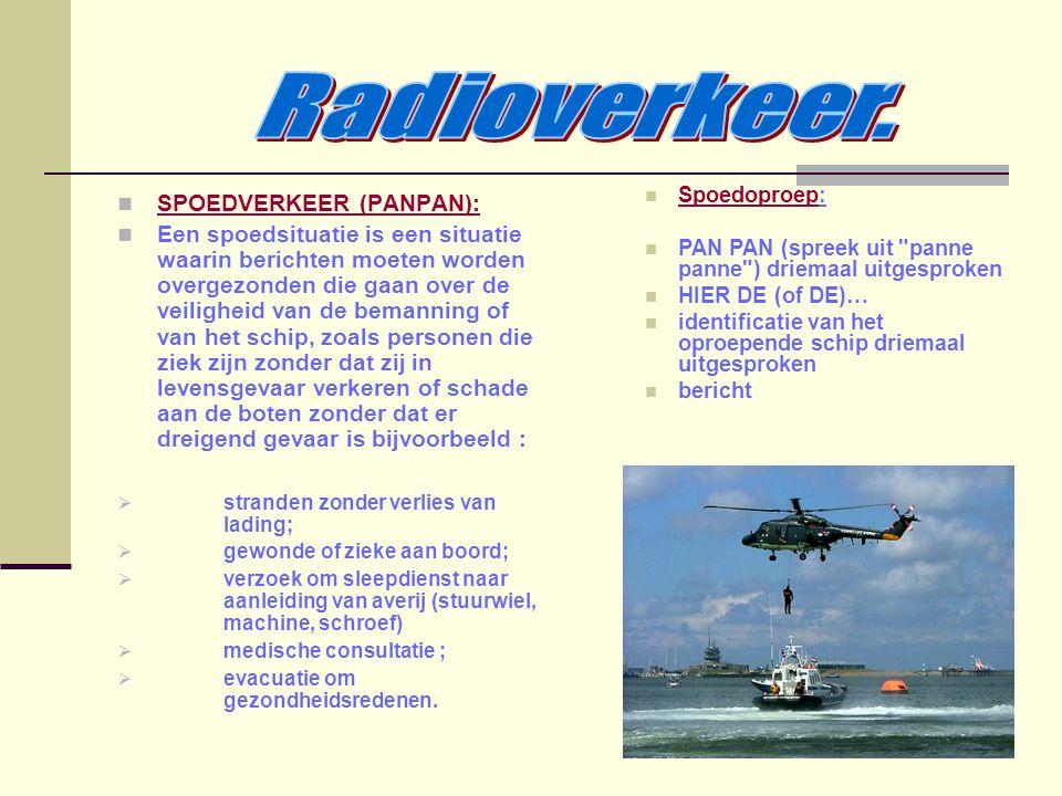SPOEDVERKEER (PANPAN): Een spoedsituatie is een situatie waarin berichten moeten worden overgezonden die gaan over de veiligheid van de bemanning of v