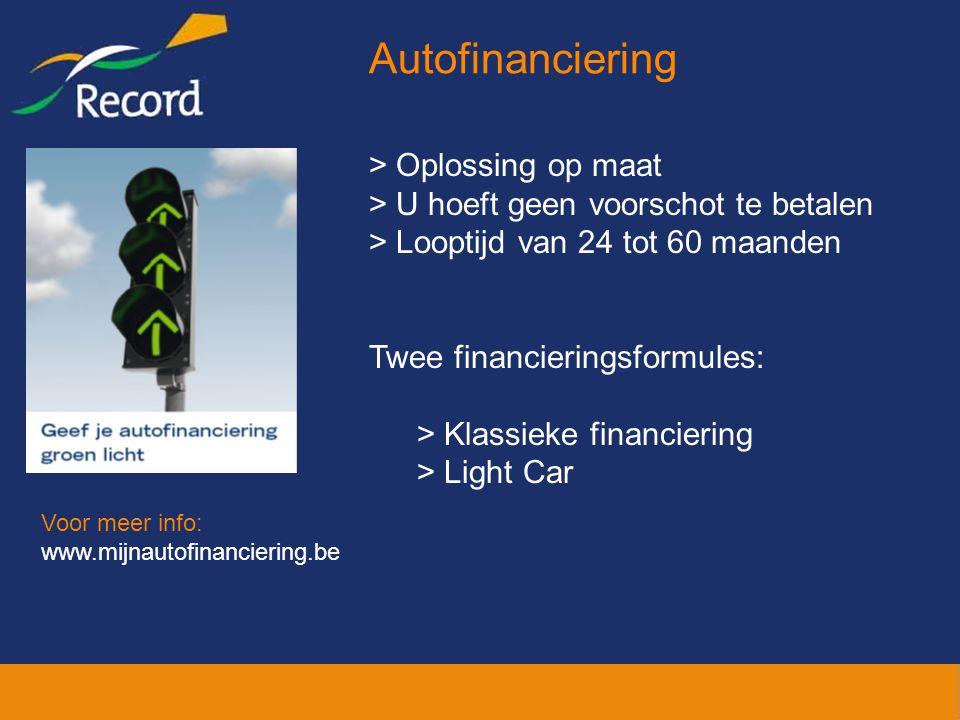 > Oplossing op maat > U hoeft geen voorschot te betalen > Looptijd van 24 tot 60 maanden Twee financieringsformules: > Klassieke financiering > Light Car Voor meer info: www.mijnautofinanciering.be Autofinanciering