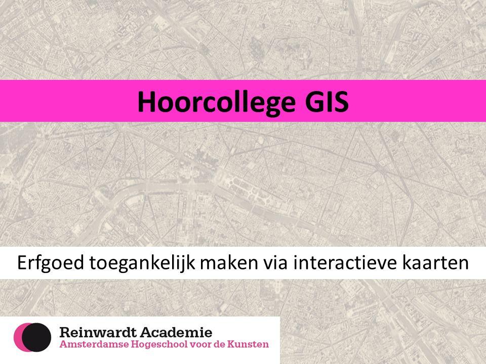 Hoorcollege GIS Erfgoed toegankelijk maken via interactieve kaarten