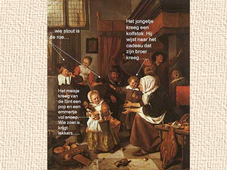 …wie stout is de roe… Het meisje kreeg van de Sint een pop en een emmertje vol snoep. Wie zoet is krijgt lekkers….. Het jongetje kreeg een kolfstok. H