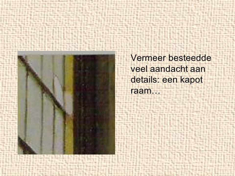 Vermeer besteedde veel aandacht aan details: een kapot raam…