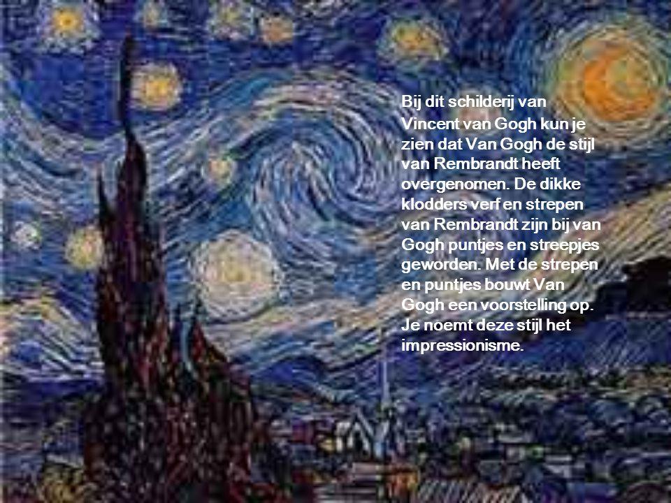 Bij dit schilderij van Vincent van Gogh kun je zien dat Van Gogh de stijl van Rembrandt heeft overgenomen. De dikke klodders verf en strepen van Rembr