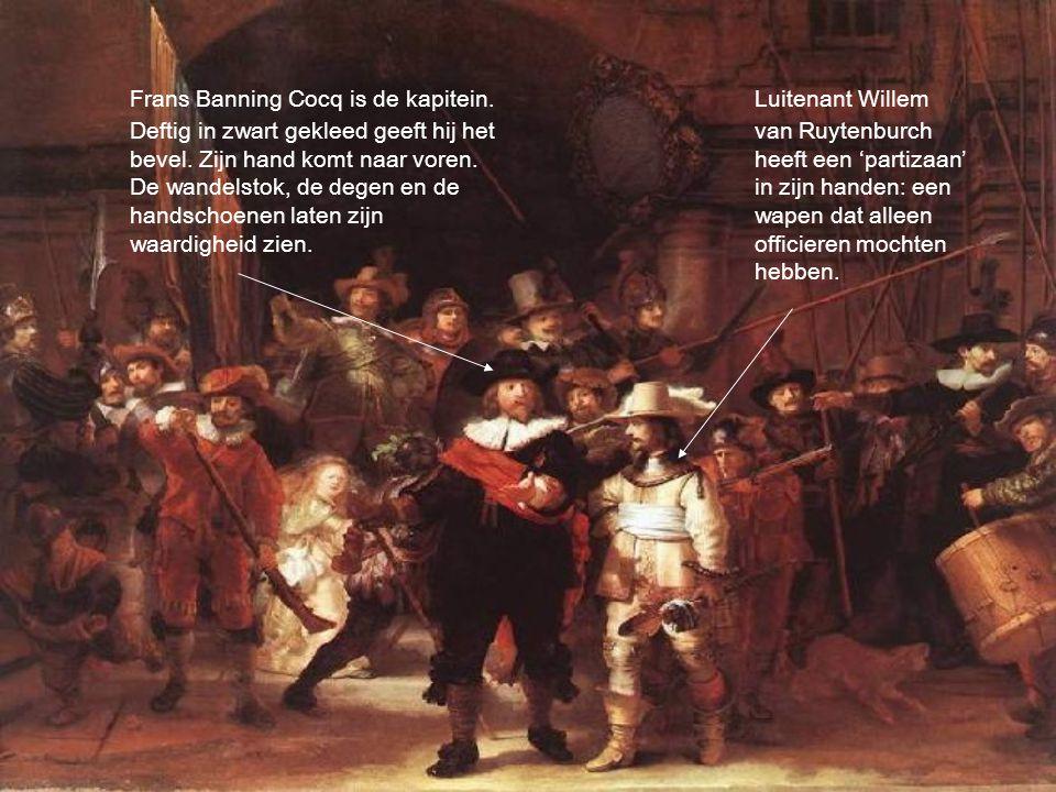 Frans Banning Cocq is de kapitein. Deftig in zwart gekleed geeft hij het bevel. Zijn hand komt naar voren. De wandelstok, de degen en de handschoenen
