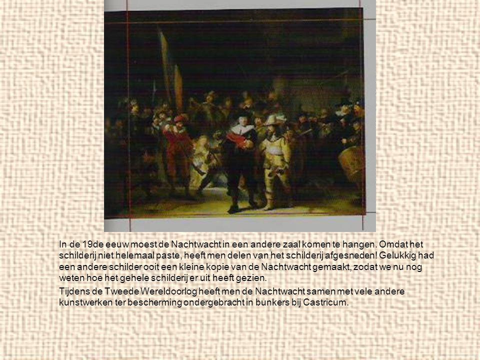 In de 19de eeuw moest de Nachtwacht in een andere zaal komen te hangen. Omdat het schilderij niet helemaal paste, heeft men delen van het schilderij a
