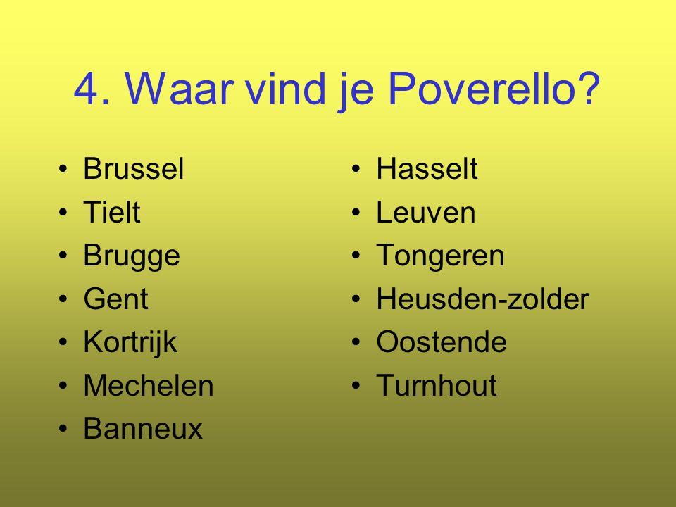 4. Waar vind je Poverello? Brussel Tielt Brugge Gent Kortrijk Mechelen Banneux Hasselt Leuven Tongeren Heusden-zolder Oostende Turnhout