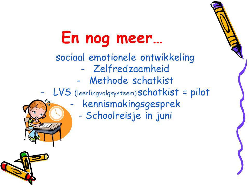 En nog meer… sociaal emotionele ontwikkeling -Zelfredzaamheid -Methode schatkist -LVS ( leerlingvolgsysteem) schatkist = pilot -kennismakingsgesprek - Schoolreisje in juni