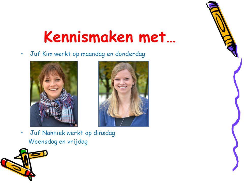 Kennismaken met… Juf Kim werkt op maandag en donderdag Juf Nanniek werkt op dinsdag Woensdag en vrijdag